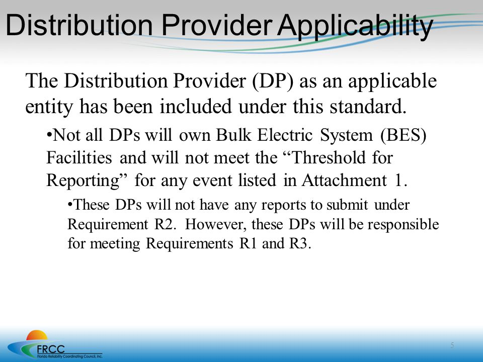 Distribution Provider Applicability The Distribution Provider (DP) as an applicable entity has been included under this standard. Not all DPs will own