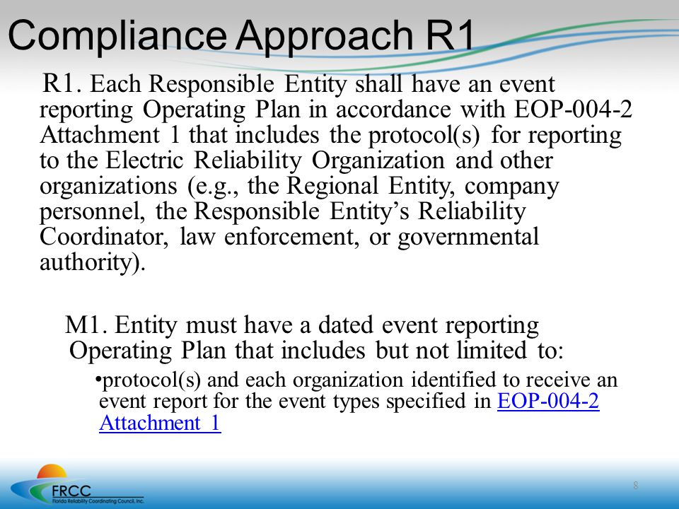 Compliance Approach R1 R1. Each Responsible Entity shall have an event reporting Operating Plan in accordance with EOP-004-2 Attachment 1 that include