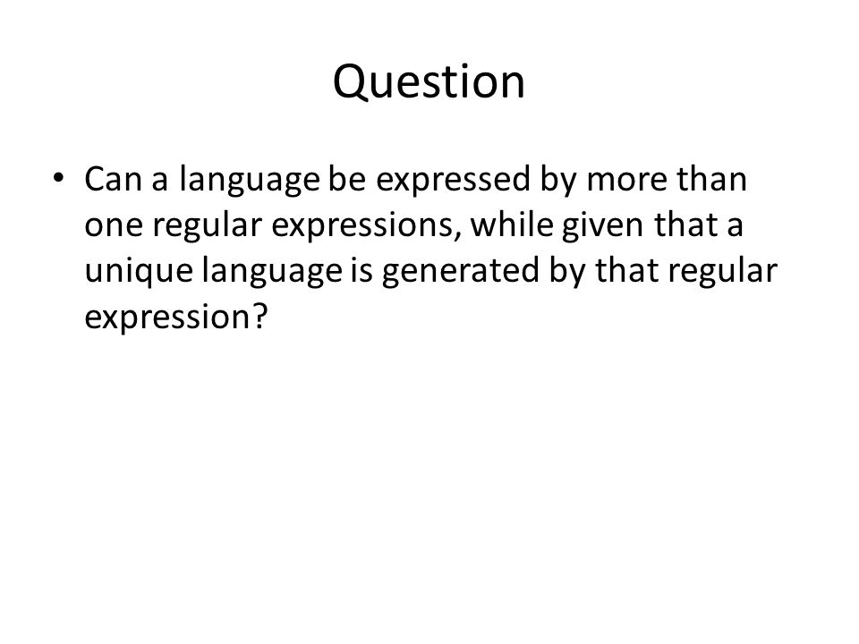 Question Can a language be expressed by more than one regular expressions, while given that a unique language is generated by that regular expression?