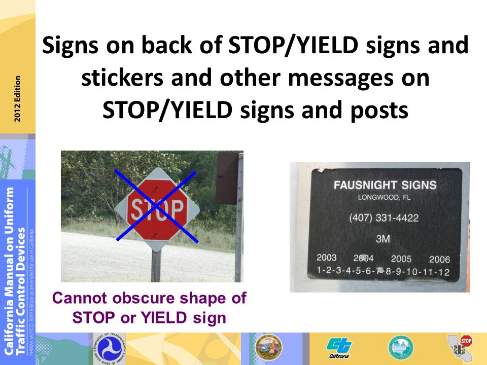 Signs on back of STOP/YIELD signs and stickers and other messages on STOP/YIELD signs and posts Cannot obscure shape of STOP or YIELD sign