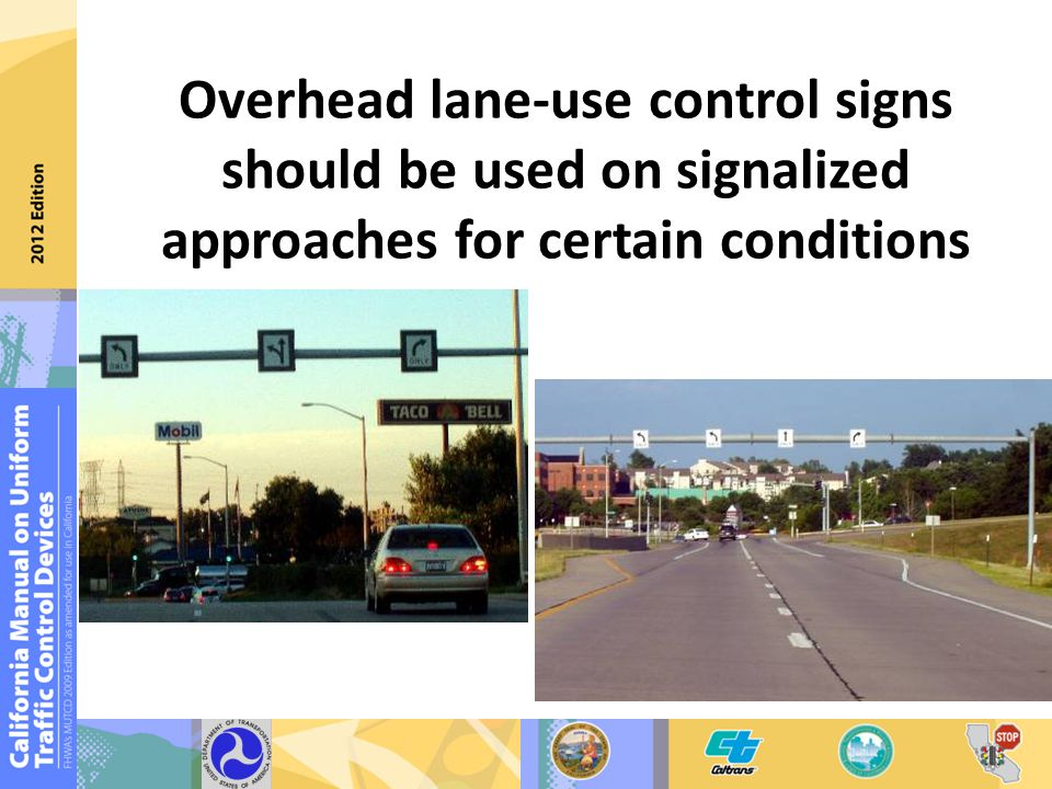 Overhead lane-use control signs should be used on signalized approaches for certain conditions