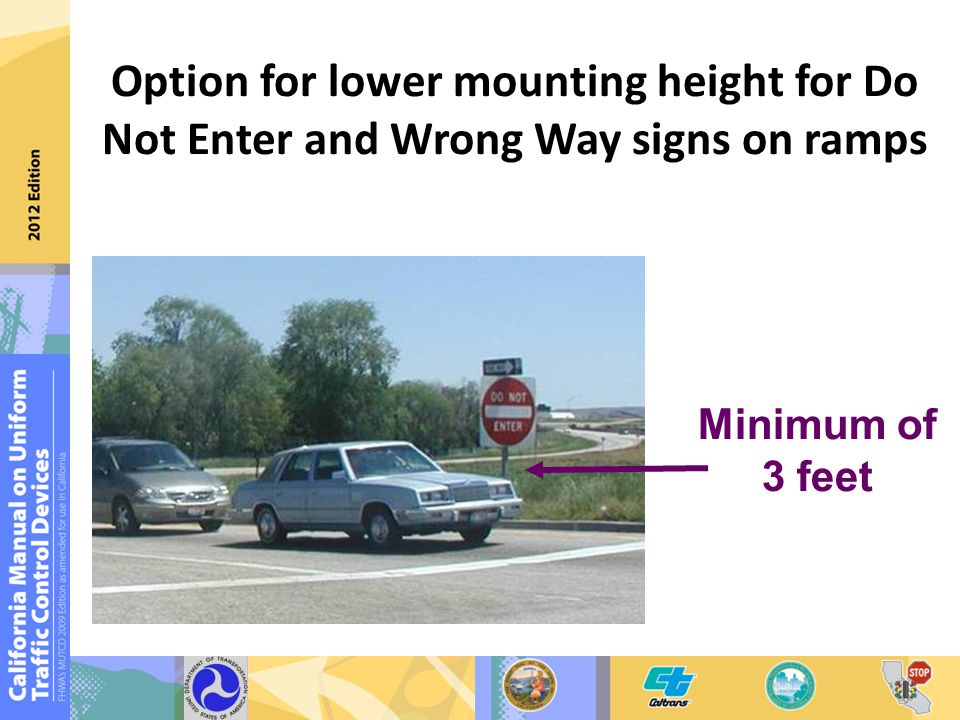 Option for lower mounting height for Do Not Enter and Wrong Way signs on ramps Minimum of 3 feet