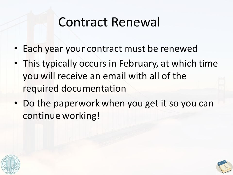 Contract Renewal Each year your contract must be renewed This typically occurs in February, at which time you will receive an email with all of the required documentation Do the paperwork when you get it so you can continue working!