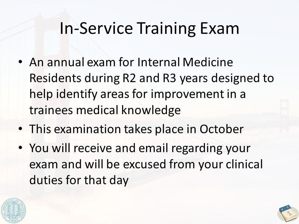 In-Service Training Exam An annual exam for Internal Medicine Residents during R2 and R3 years designed to help identify areas for improvement in a trainees medical knowledge This examination takes place in October You will receive and email regarding your exam and will be excused from your clinical duties for that day
