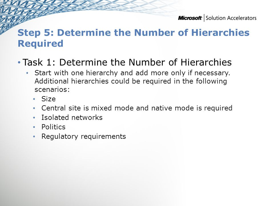 Step 5: Determine the Number of Hierarchies Required Task 1: Determine the Number of Hierarchies Start with one hierarchy and add more only if necessary.