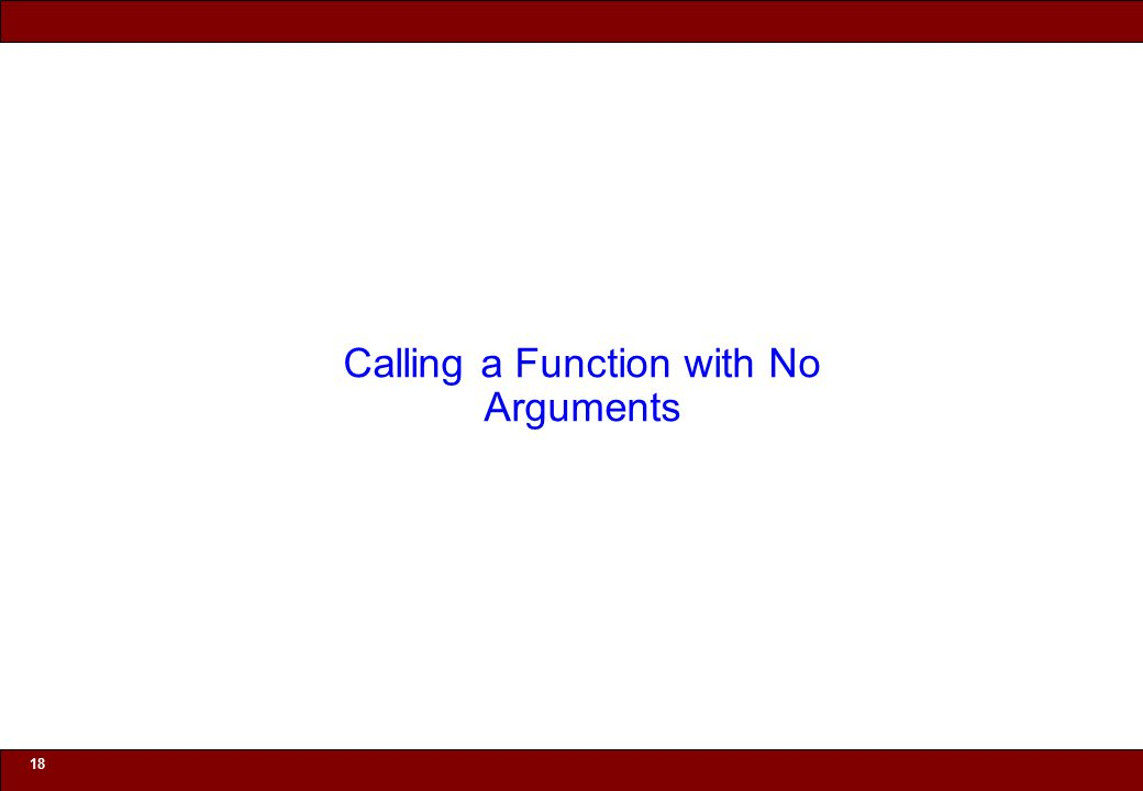 © 2010 Noah Mendelsohn 18 Calling a Function with No Arguments