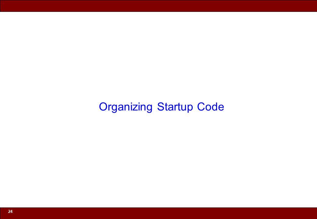 © 2010 Noah Mendelsohn 24 Organizing Startup Code