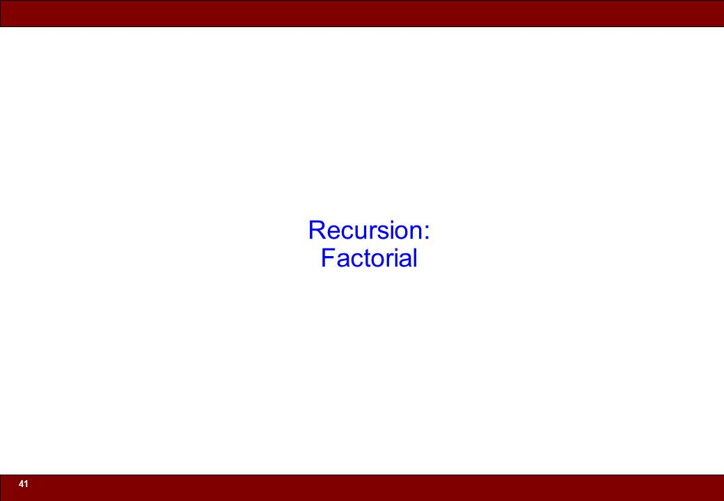 © 2010 Noah Mendelsohn 41 Recursion: Factorial