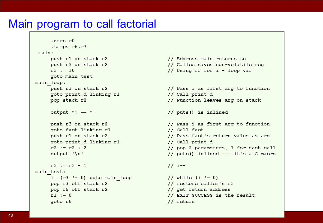 © 2010 Noah Mendelsohn Main program to call factorial 48.zero r0.temps r6,r7 main: push r1 on stack r2 // Address main returns to push r3 on stack r2