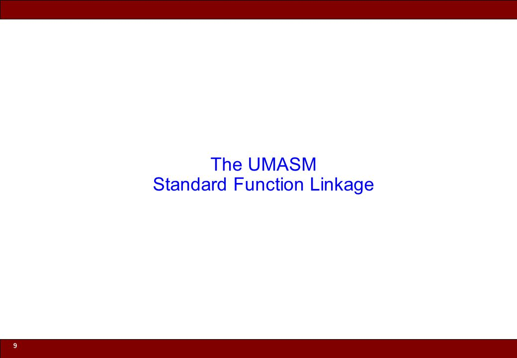 © 2010 Noah Mendelsohn 9 The UMASM Standard Function Linkage