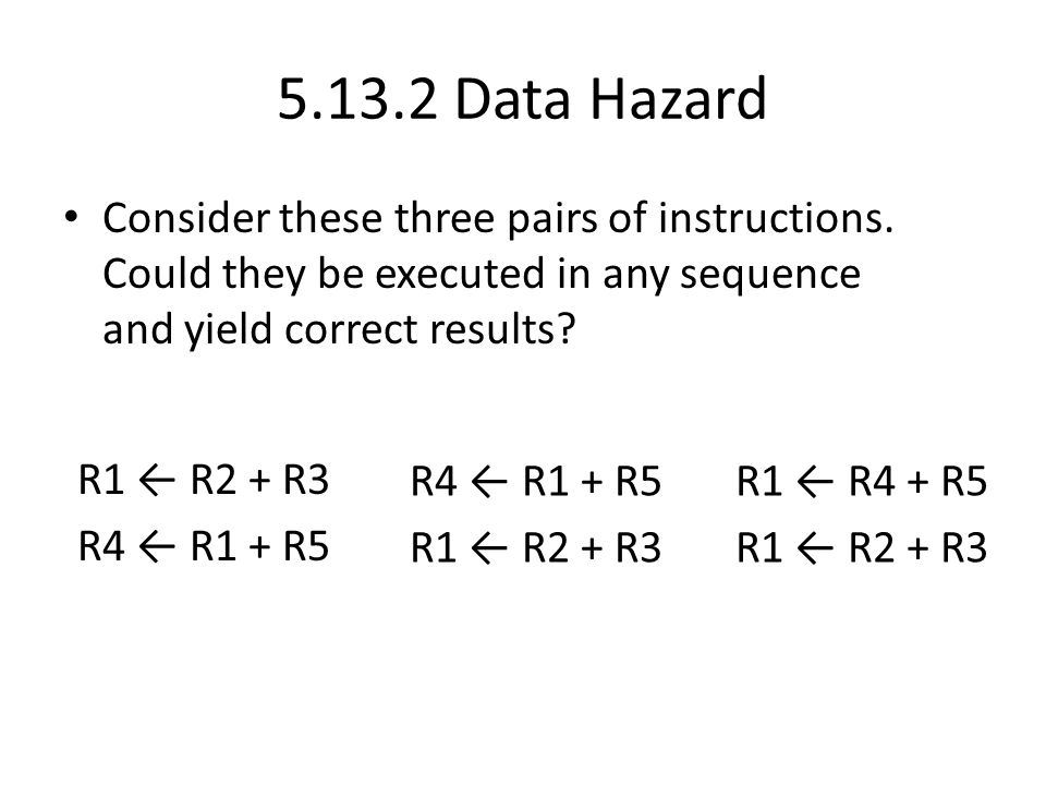 Data Hazard Consider these three pairs of instructions.