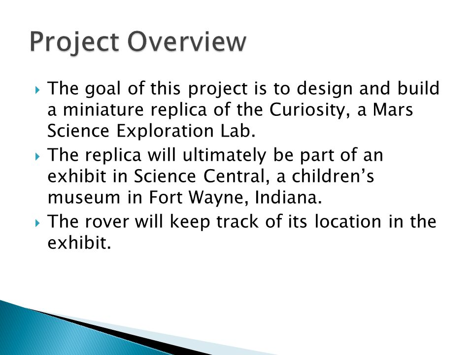  The goal of this project is to design and build a miniature replica of the Curiosity, a Mars Science Exploration Lab.