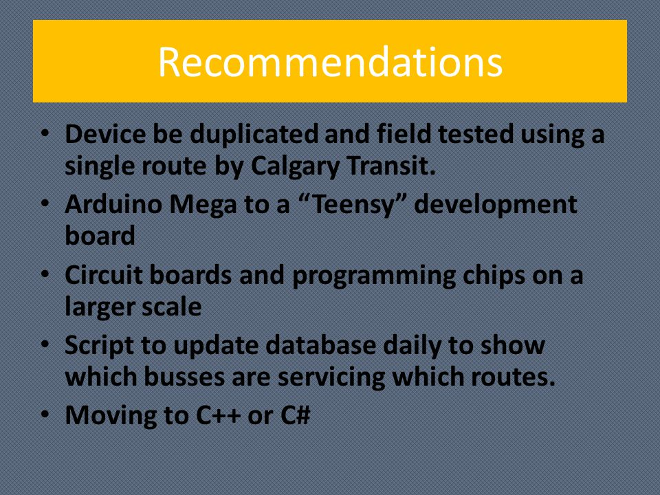Recommendations Device be duplicated and field tested using a single route by Calgary Transit.
