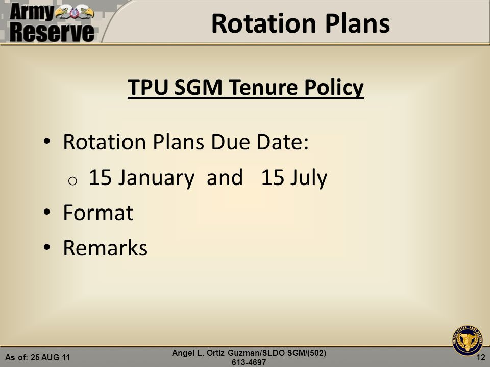 Rotation Plans TPU SGM Tenure Policy Rotation Plans Due Date: o 15 January and 15 July Format Remarks 12 Angel L. Ortiz Guzman/SLDO SGM/(502) 613-4697