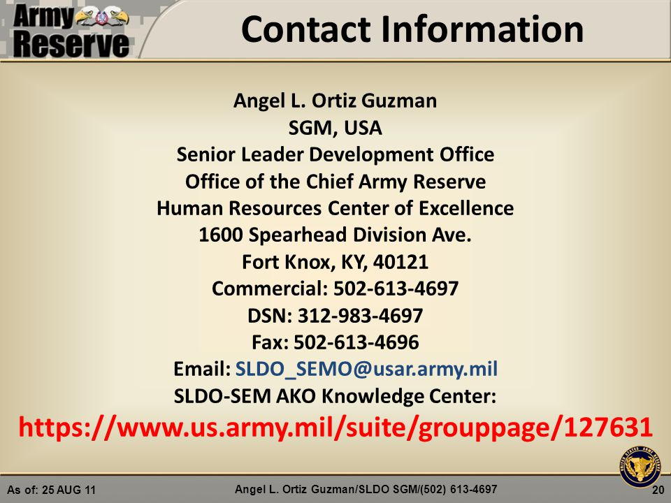 Angel L. Ortiz Guzman SGM, USA Senior Leader Development Office Office of the Chief Army Reserve Human Resources Center of Excellence 1600 Spearhead D