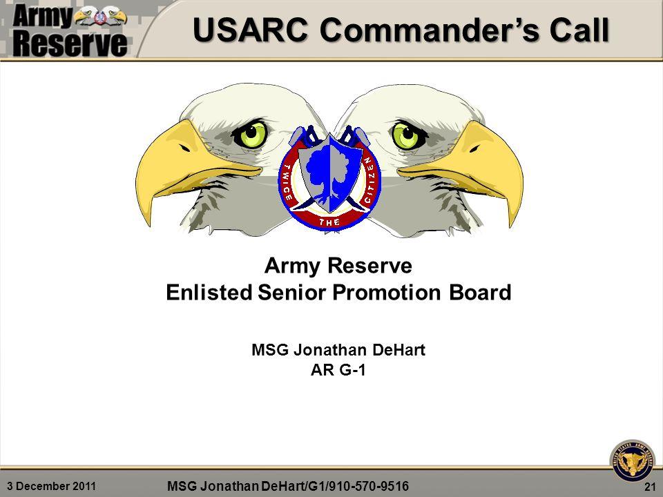 3 December 2011 Army Reserve Enlisted Senior Promotion Board MSG Jonathan DeHart AR G-1 USARC Commander's Call 21 MSG Jonathan DeHart/G1/910-570-9516