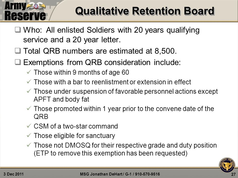 MSG Jonathan DeHart / G-1 / 910-570-9516 3 Dec 2011 Qualitative Retention Board  Who: All enlisted Soldiers with 20 years qualifying service and a 20 year letter.