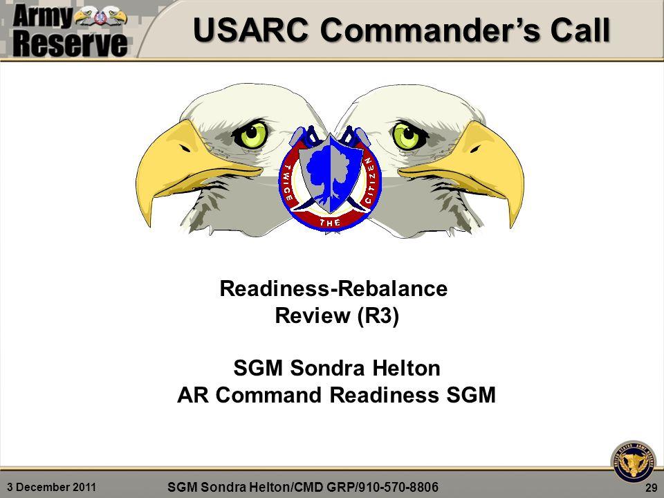 3 December 2011 USARC Commander's Call 29 SGM Sondra Helton/CMD GRP/910-570-8806 Readiness-Rebalance Review (R3) SGM Sondra Helton AR Command Readiness SGM