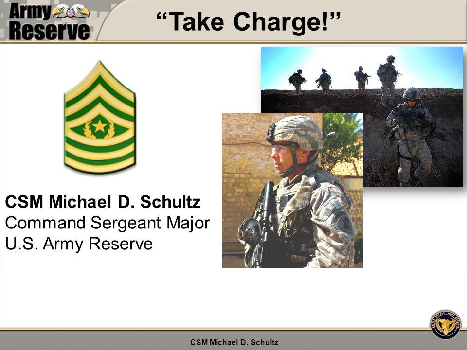 CSM Michael D. Schultz Command Sergeant Major U.S. Army Reserve Take Charge!