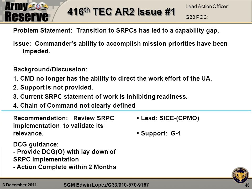 3 December 2011 Problem Statement: Transition to SRPCs has led to a capability gap. Issue: Commander's ability to accomplish mission priorities have b