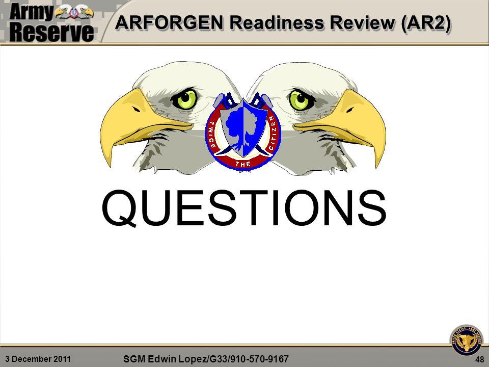 3 December 2011 QUESTIONS SGM Edwin Lopez/G33/910-570-9167 ARFORGEN Readiness Review (AR2) 48