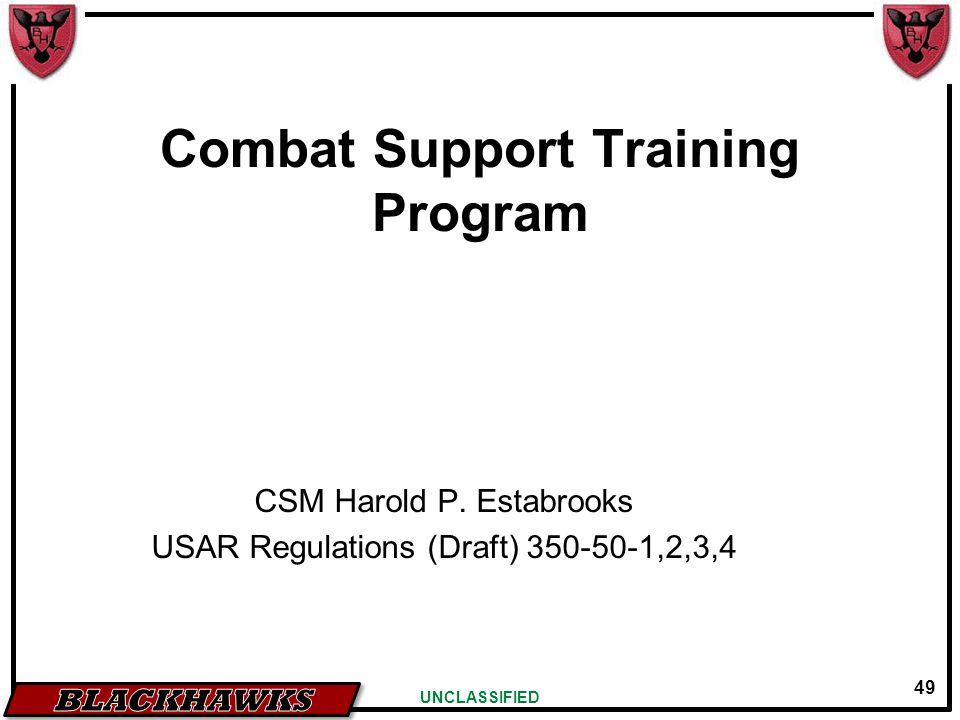 49 UNCLASSIFIED Combat Support Training Program CSM Harold P.