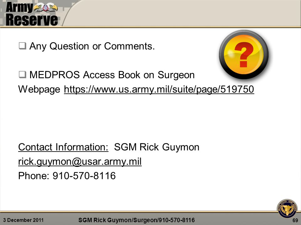3 December 2011  Any Question or Comments.  MEDPROS Access Book on Surgeon Webpage https://www.us.army.mil/suite/page/519750https://www.us.army.mil/