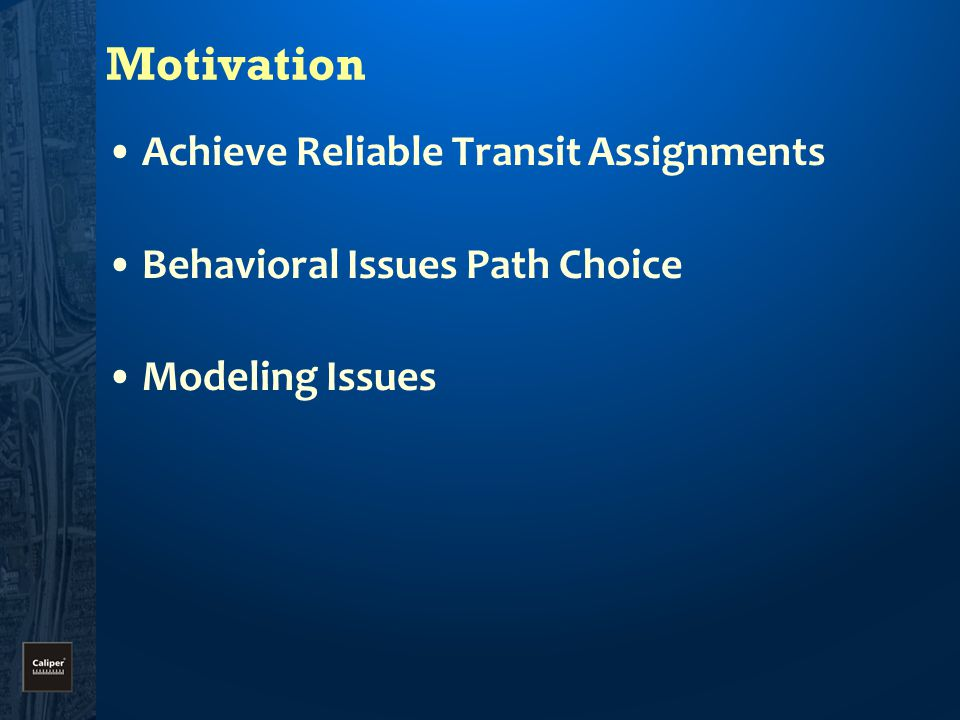 Motivation Achieve Reliable Transit Assignments Behavioral Issues Path Choice Modeling Issues