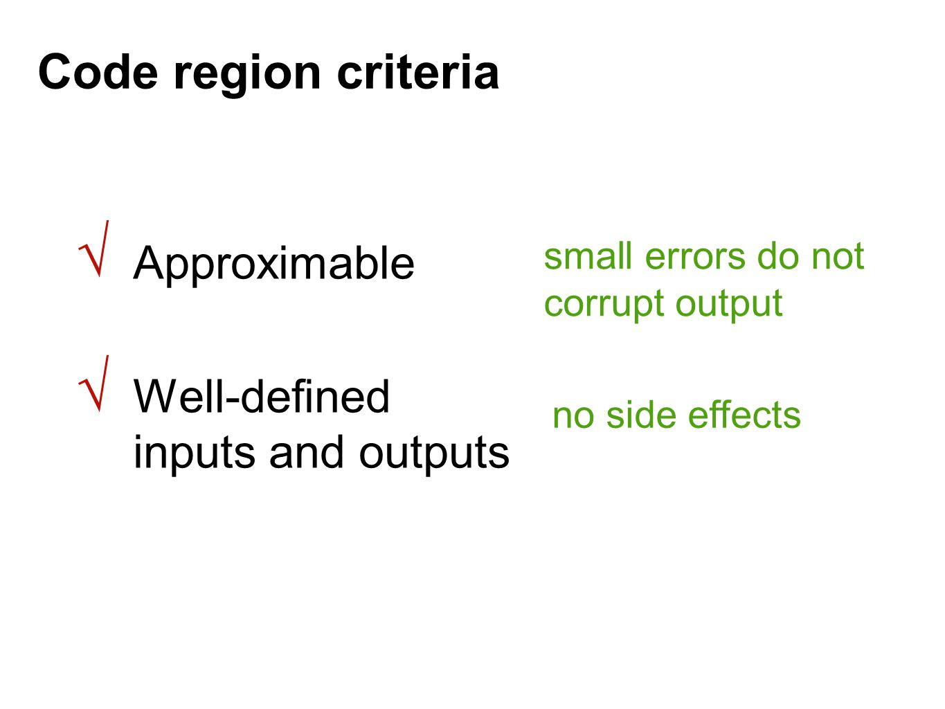 Code region criteria Approximable Well-defined inputs and outputs small errors do not corrupt output no side effects √ √