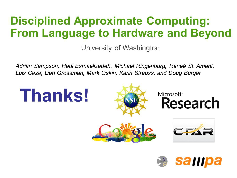 Disciplined Approximate Computing: From Language to Hardware and Beyond University of Washington Adrian Sampson, Hadi Esmaelizadeh, Michael Ringenburg, Reneé St.