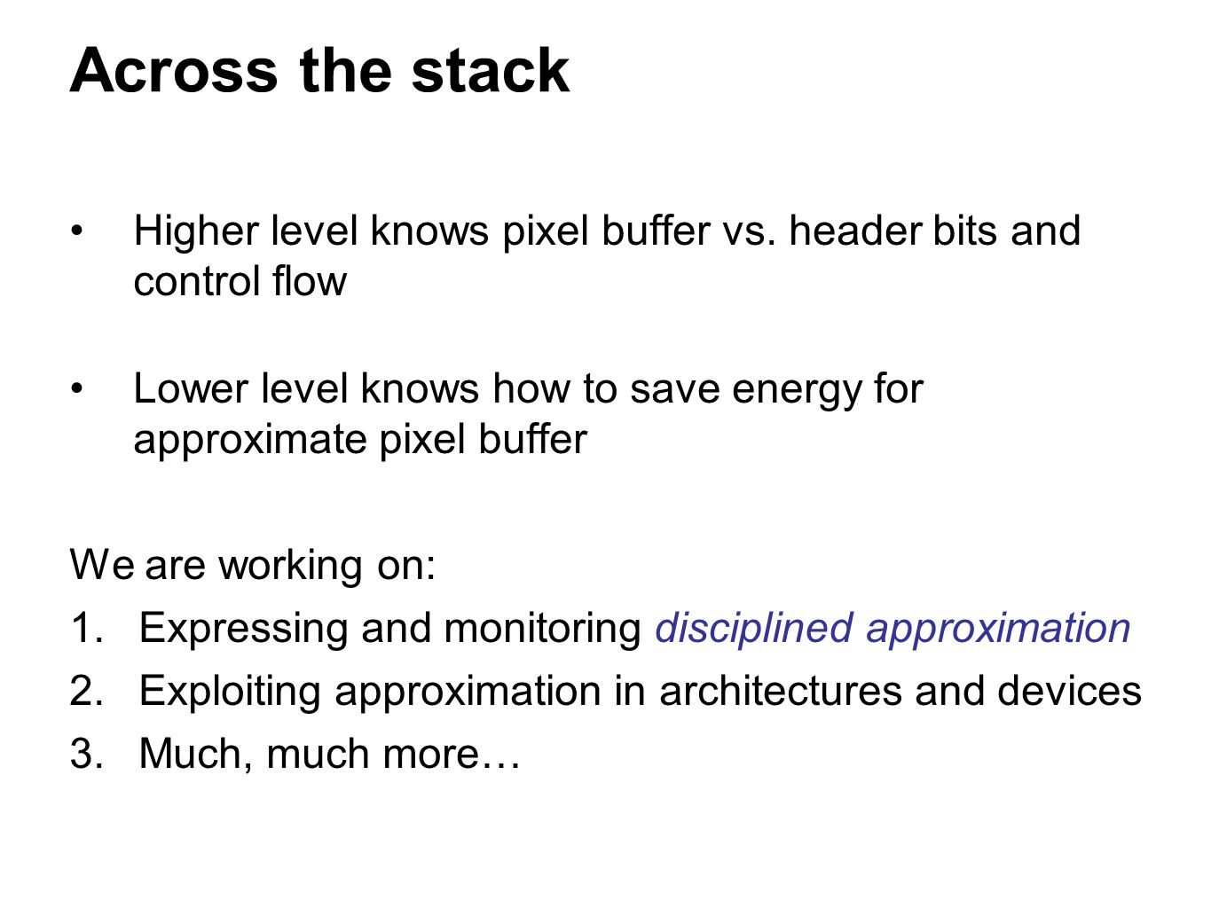 Across the stack Higher level knows pixel buffer vs.