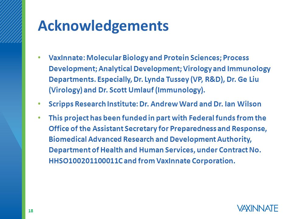 Acknowledgements VaxInnate: Molecular Biology and Protein Sciences; Process Development; Analytical Development; Virology and Immunology Departments.
