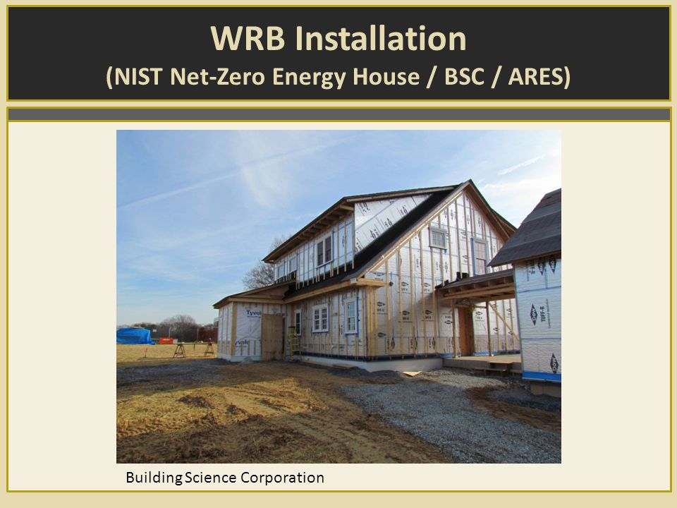 WRB Installation (NIST Net-Zero Energy House / BSC / ARES) Building Science Corporation