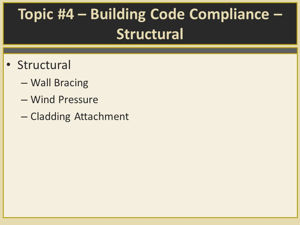 Topic #4 – Building Code Compliance – Structural Structural – Wall Bracing – Wind Pressure – Cladding Attachment