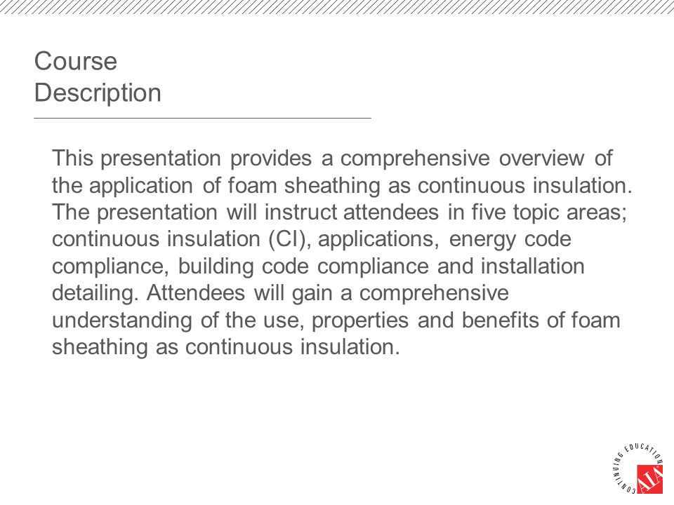 Learning Objectives 1.Define continuous insulation (CI), the role of CI and types and properties.
