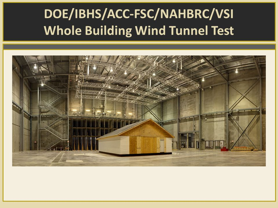 DOE/IBHS/ACC-FSC/NAHBRC/VSI Whole Building Wind Tunnel Test