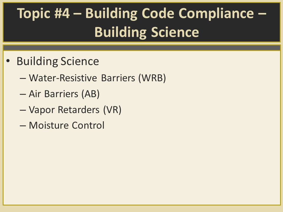 Topic #4 – Building Code Compliance – Building Science Building Science – Water-Resistive Barriers (WRB) – Air Barriers (AB) – Vapor Retarders (VR) – Moisture Control