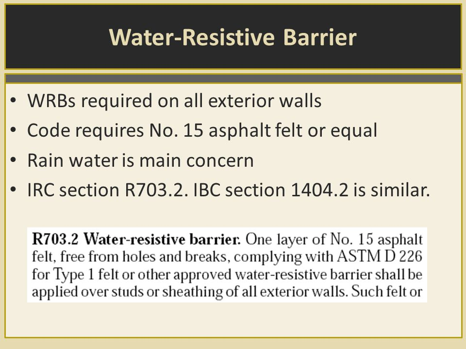 Water-Resistive Barrier WRBs required on all exterior walls Code requires No.