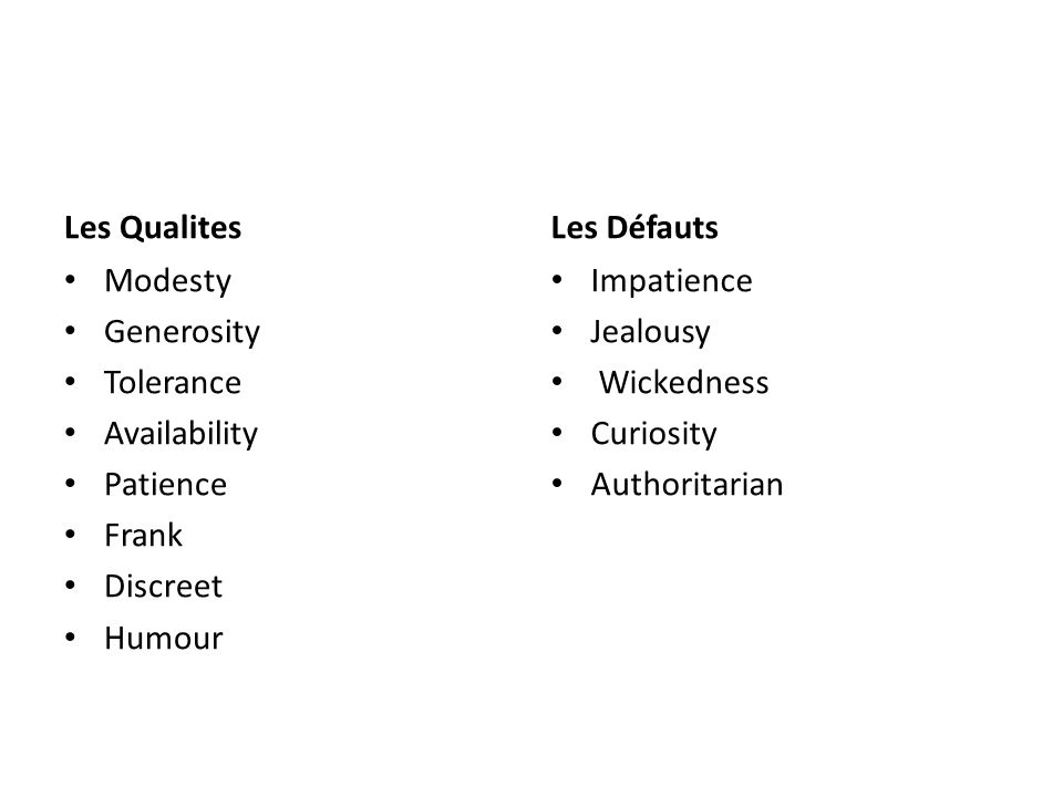Les Qualites Modesty Generosity Tolerance Availability Patience Frank Discreet Humour Les Défauts Impatience Jealousy Wickedness Curiosity Authoritarian