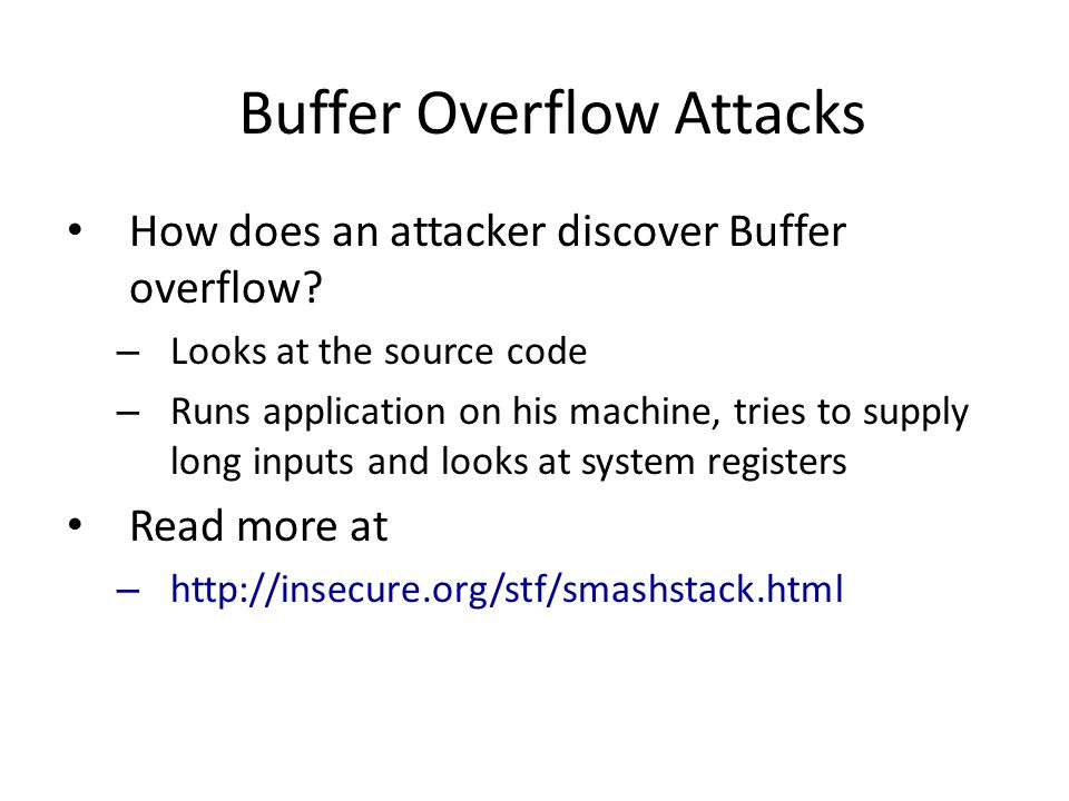 Buffer Overflow Attacks How does an attacker discover Buffer overflow.