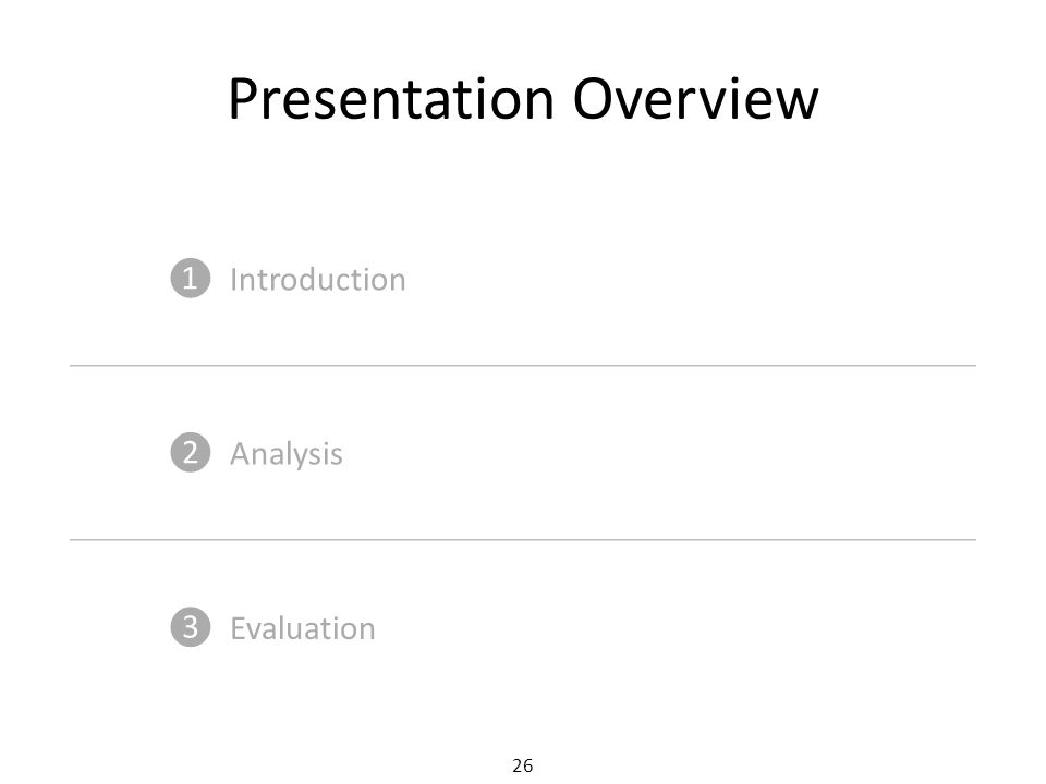 26 Presentation Overview ❶ Introduction ❷ Analysis ❸ Evaluation
