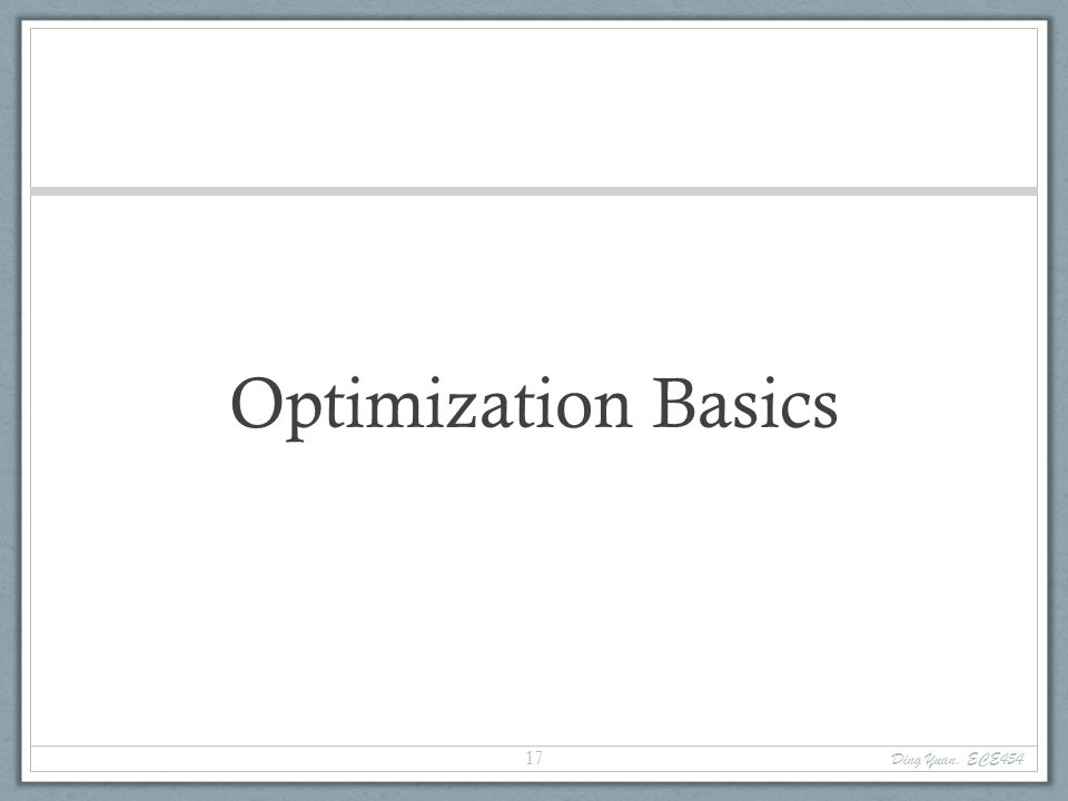 Optimization Basics Ding Yuan, ECE454 17