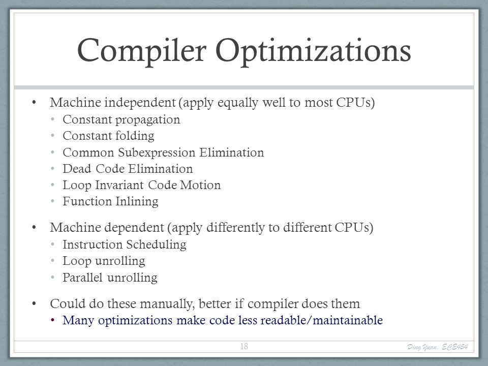 Compiler Optimizations Machine independent (apply equally well to most CPUs) Constant propagation Constant folding Common Subexpression Elimination De