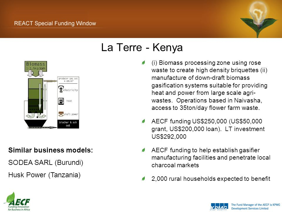La Terre - Kenya (i) Biomass processing zone using rose waste to create high density briquettes (ii) manufacture of down-draft biomass gasification systems suitable for providing heat and power from large scale agri- wastes.