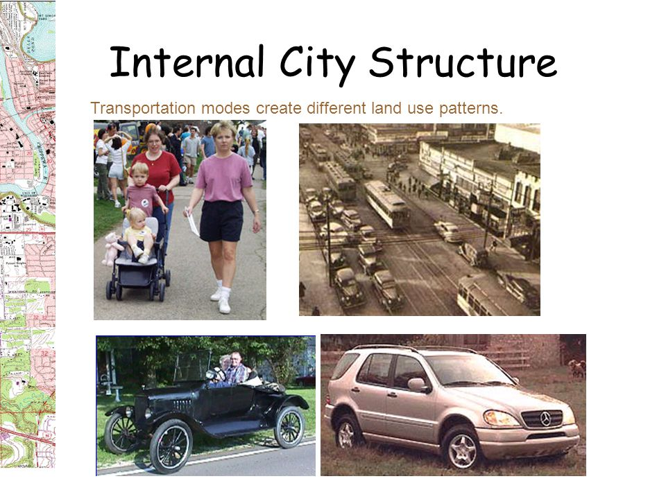 Internal City Structure Transportation modes create different land use patterns.