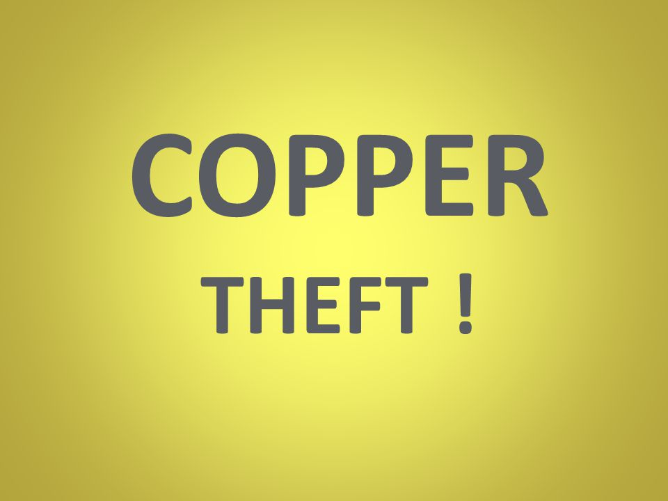 COPPER THEFT !