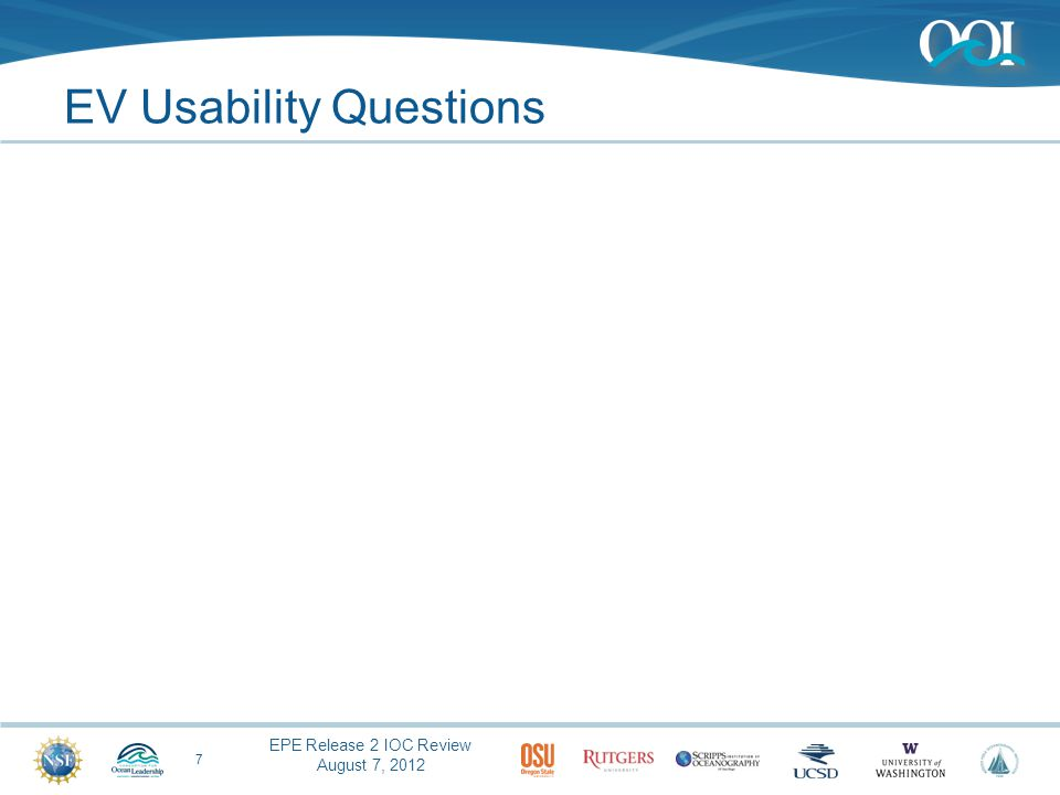 EPE Release 2 IOC Review August 7, 2012 EV Usability Questions 7