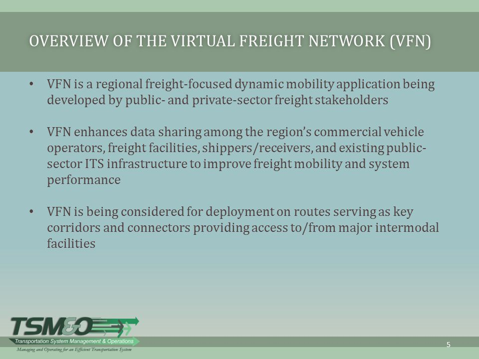 OVERVIEW OF THE VIRTUAL FREIGHT NETWORK (VFN)OVERVIEW OF THE VIRTUAL FREIGHT NETWORK (VFN) VFN is a regional freight-focused dynamic mobility applicat