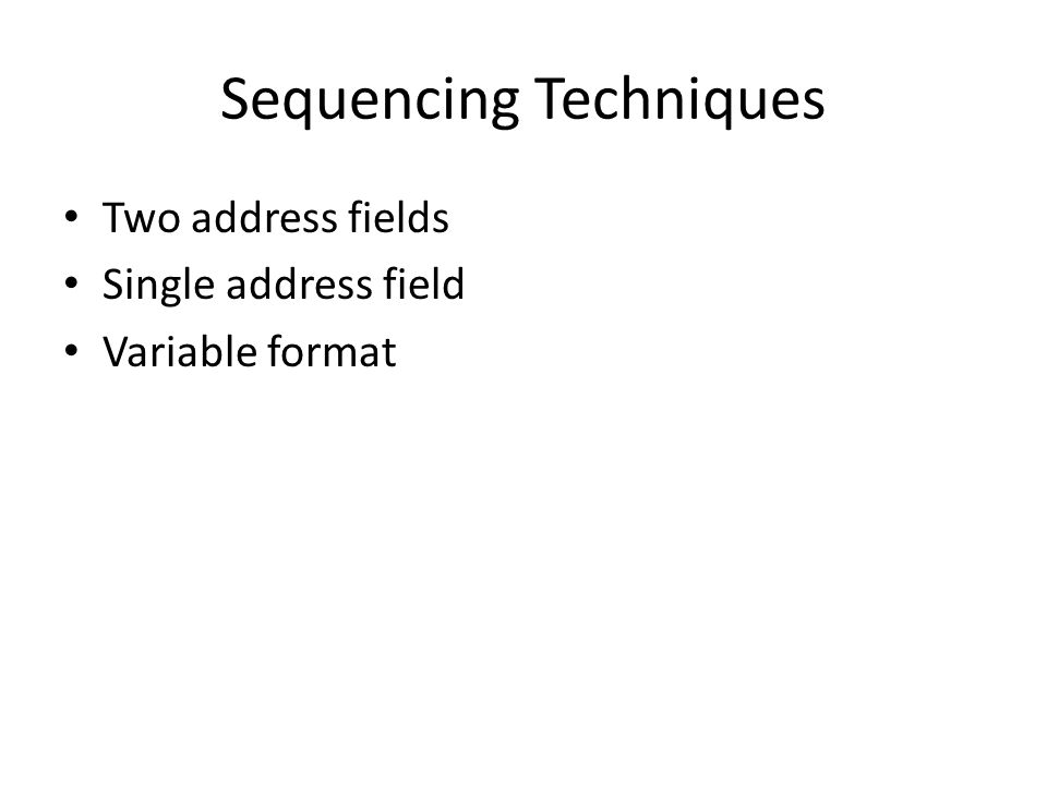 Sequencing Techniques Two address fields Single address field Variable format