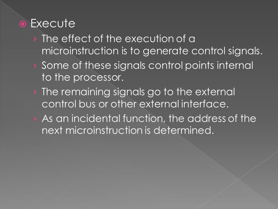  Execute › The effect of the execution of a microinstruction is to generate control signals. › Some of these signals control points internal to the p